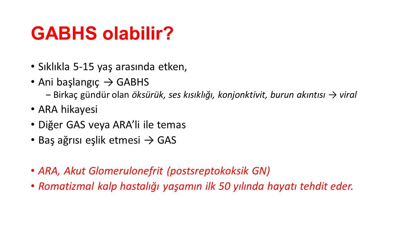 GABHS olabilir? Sıklıkla 5-15 yaş arasında etken, Ani başlangıç → GABHS ‒Birkaç gündür olan öksürük, ses kısıklığı, konjonktivit, burun akıntısı → vir