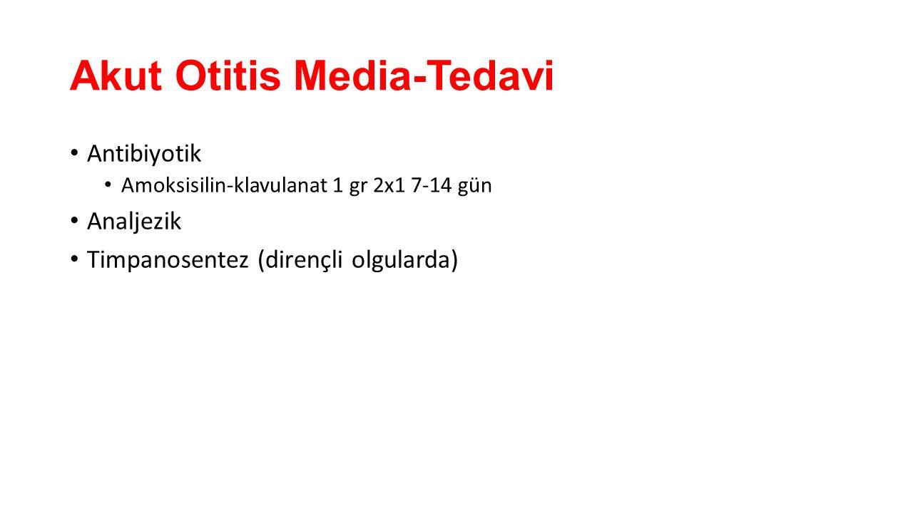 Akut Otitis Media-Tedavi Antibiyotik Amoksisilin-klavulanat 1 gr 2x1 7-14 gün Analjezik Timpanosentez (dirençli olgularda)