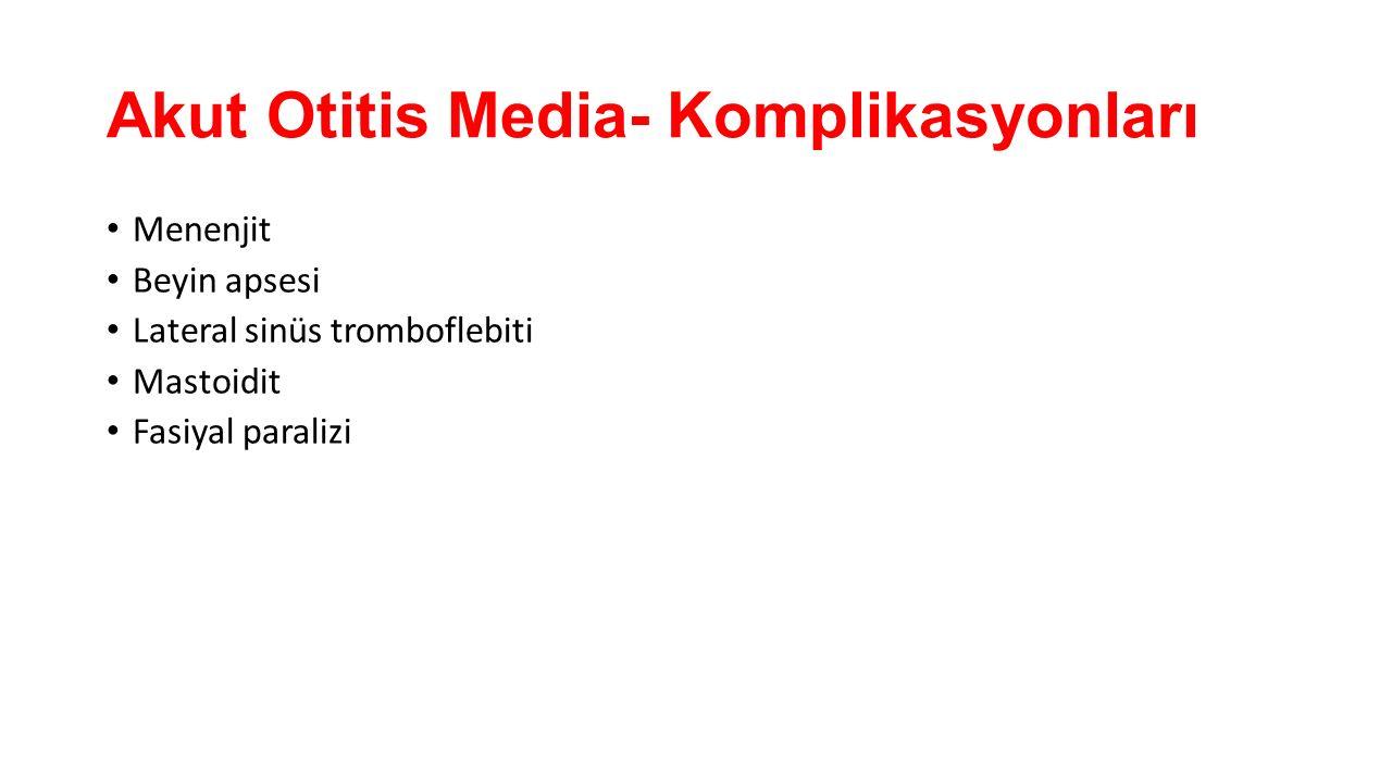 Akut Otitis Media- Komplikasyonları Menenjit Beyin apsesi Lateral sinüs tromboflebiti Mastoidit Fasiyal paralizi
