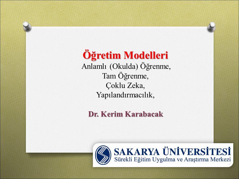 Öğretim Modelleri Dr. Kerim Karabacak Öğretim Modelleri Anlamlı (Okulda) Öğrenme, Tam Öğrenme, Çoklu Zeka, Yapılandırmacılık, Dr. Kerim Karabacak