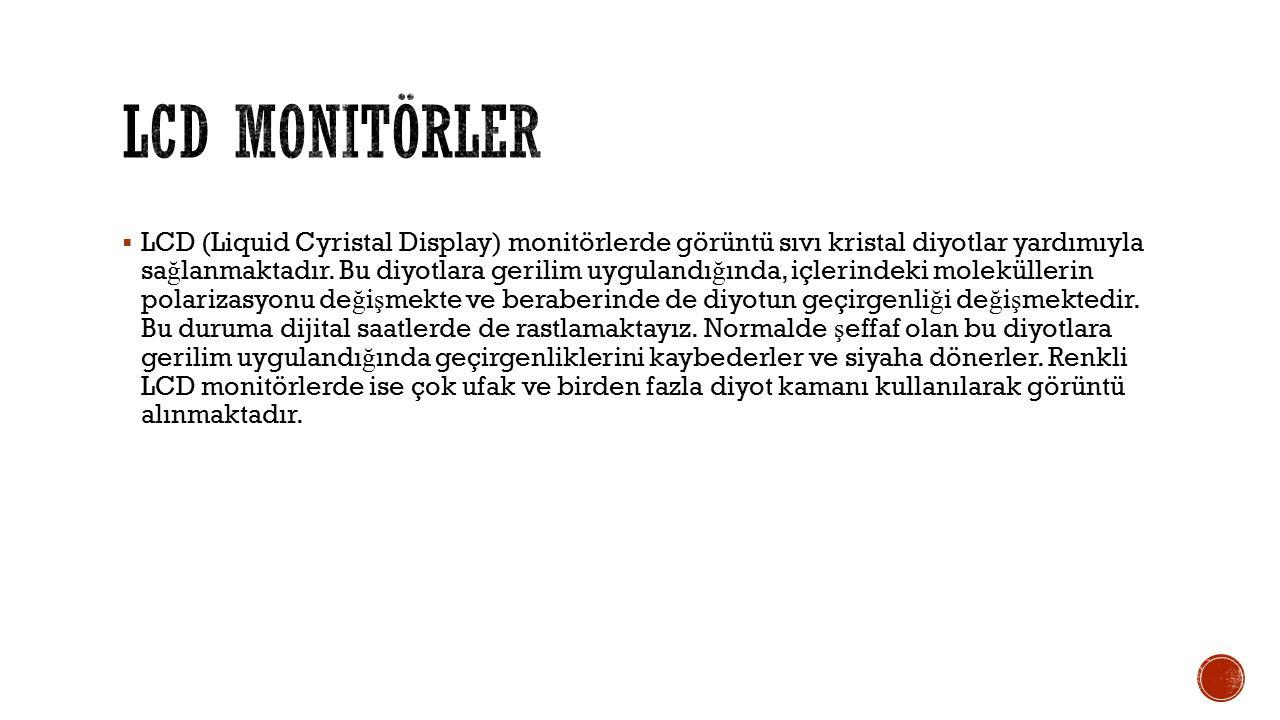  LCD (Liquid Cyristal Display) monitörlerde görüntü sıvı kristal diyotlar yardımıyla sa ğ lanmaktadır.