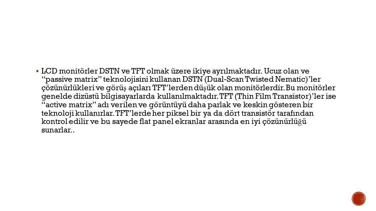  LCD monitörler DSTN ve TFT olmak üzere ikiye ayrılmaktadır.