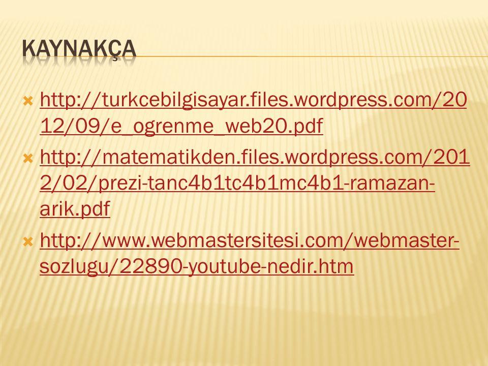  http://turkcebilgisayar.files.wordpress.com/20 12/09/e_ogrenme_web20.pdf http://turkcebilgisayar.files.wordpress.com/20 12/09/e_ogrenme_web20.pdf  http://matematikden.files.wordpress.com/201 2/02/prezi-tanc4b1tc4b1mc4b1-ramazan- arik.pdf http://matematikden.files.wordpress.com/201 2/02/prezi-tanc4b1tc4b1mc4b1-ramazan- arik.pdf  http://www.webmastersitesi.com/webmaster- sozlugu/22890-youtube-nedir.htm http://www.webmastersitesi.com/webmaster- sozlugu/22890-youtube-nedir.htm
