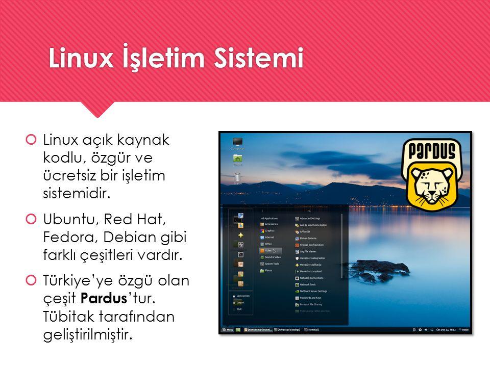 Linux İşletim Sistemi  Linux açık kaynak kodlu, özgür ve ücretsiz bir işletim sistemidir.  Ubuntu, Red Hat, Fedora, Debian gibi farklı çeşitleri var