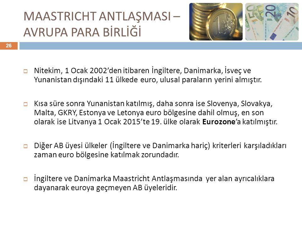 MAASTRICHT ANTLAŞMASI – AVRUPA PARA BİRLİĞİ  Nitekim, 1 Ocak 2002'den itibaren İngiltere, Danimarka, İsveç ve Yunanistan dışındaki 11 ülkede euro, ul