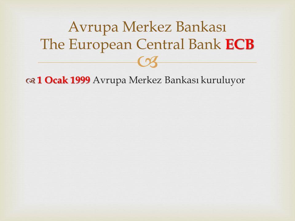   1 Ocak 1999  1 Ocak 1999 Avrupa Merkez Bankası kuruluyor ECB Avrupa Merkez Bankası The European Central Bank ECB