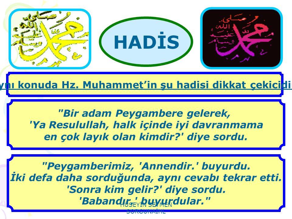 Bir adam Peygambere gelerek, Ya Resulullah, halk içinde iyi davranmama en çok layık olan kimdir? diye sordu.