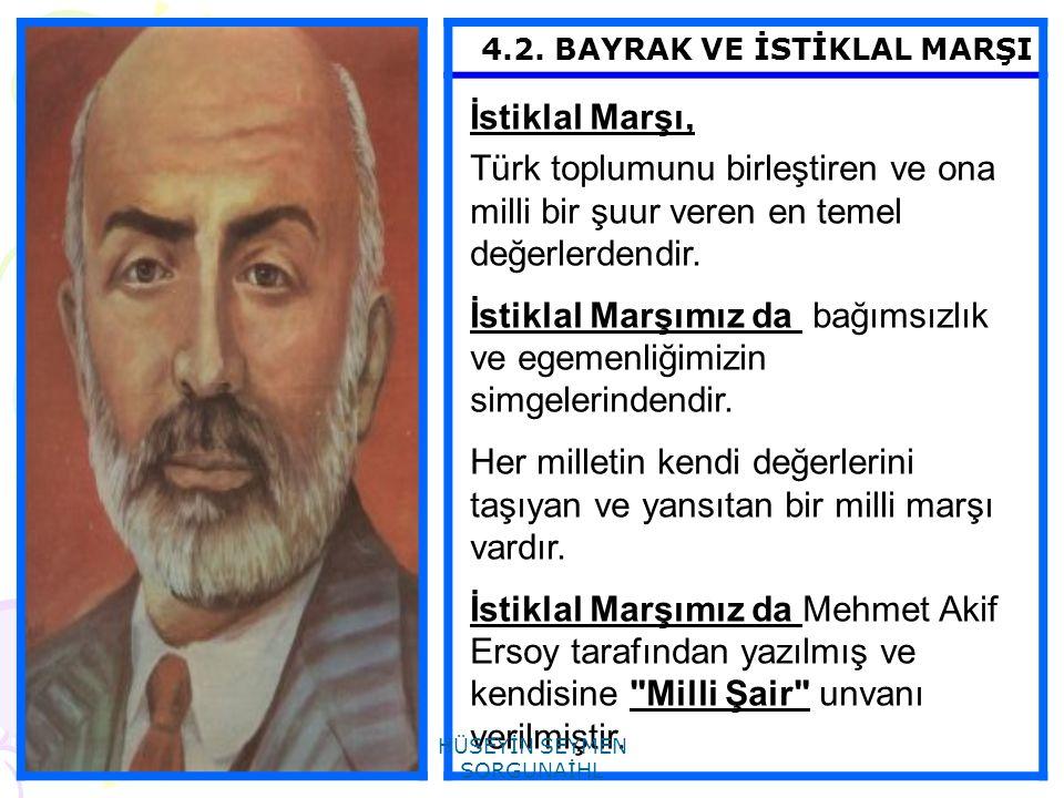 4.2. BAYRAK VE İSTİKLAL MARŞI İstiklal Marşı, Türk toplumunu birleştiren ve ona milli bir şuur veren en temel değerlerdendir. İstiklal Marşımız da bağ