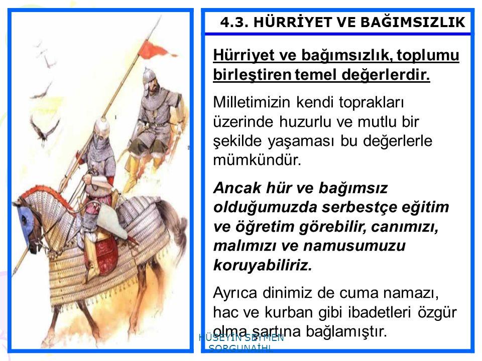 4.3. HÜRRİYET VE BAĞIMSIZLIK Hürriyet ve bağımsızlık, toplumu birleştiren temel değerlerdir. Milletimizin kendi toprakları üzerinde huzurlu ve mutlu b