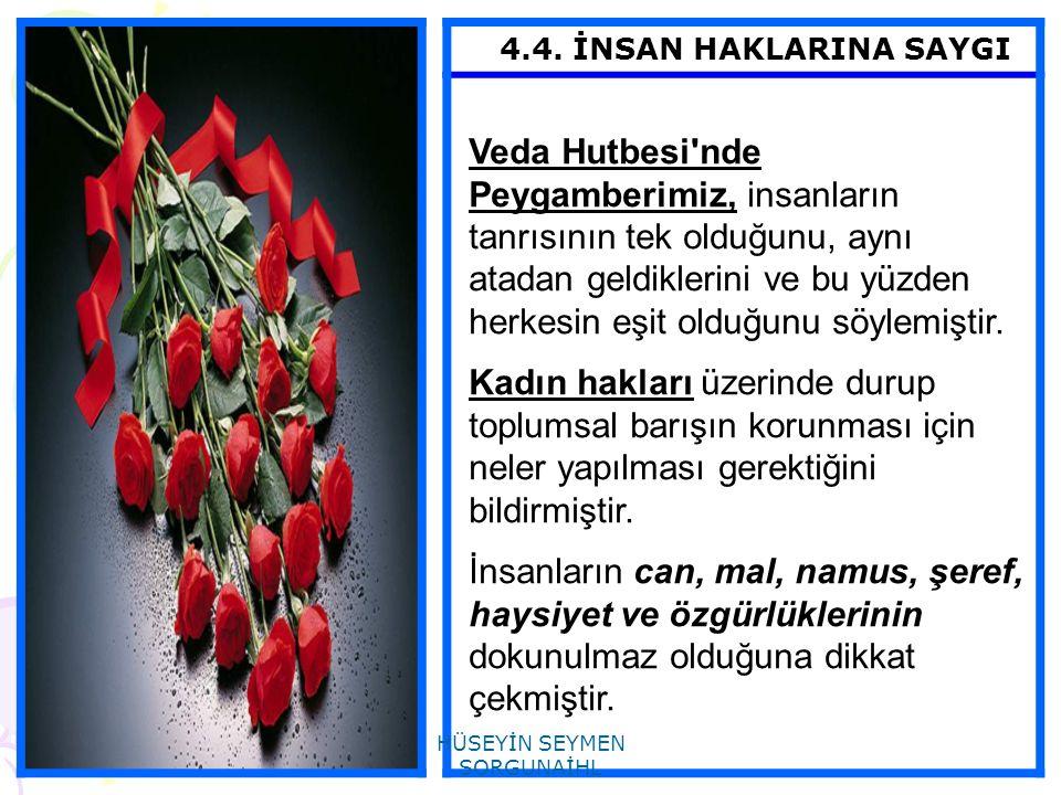 4.4. İNSAN HAKLARINA SAYGI Veda Hutbesi'nde Peygamberimiz, insanların tanrısının tek olduğunu, aynı atadan geldiklerini ve bu yüzden herkesin eşit old