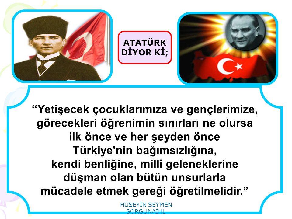 """ATATÜRK DİYOR Kİ; """"Yetişecek çocuklarımıza ve gençlerimize, görecekleri öğrenimin sınırları ne olursa ilk önce ve her şeyden önce Türkiye'nin bağımsız"""