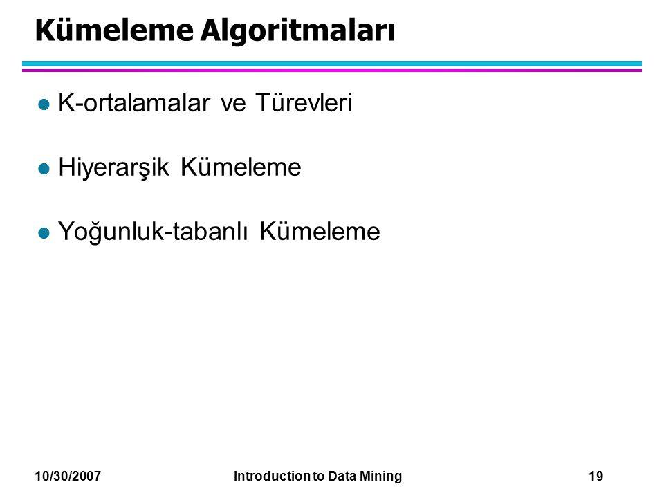 10/30/2007 Introduction to Data Mining 19 Kümeleme Algoritmaları l K-ortalamalar ve Türevleri l Hiyerarşik Kümeleme l Yoğunluk-tabanlı Kümeleme