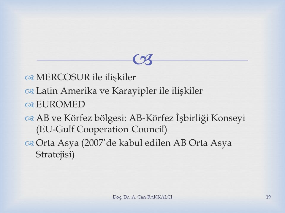   MERCOSUR ile ilişkiler  Latin Amerika ve Karayipler ile ilişkiler  EUROMED  AB ve Körfez bölgesi: AB-Körfez İşbirliği Konseyi (EU-Gulf Cooperat