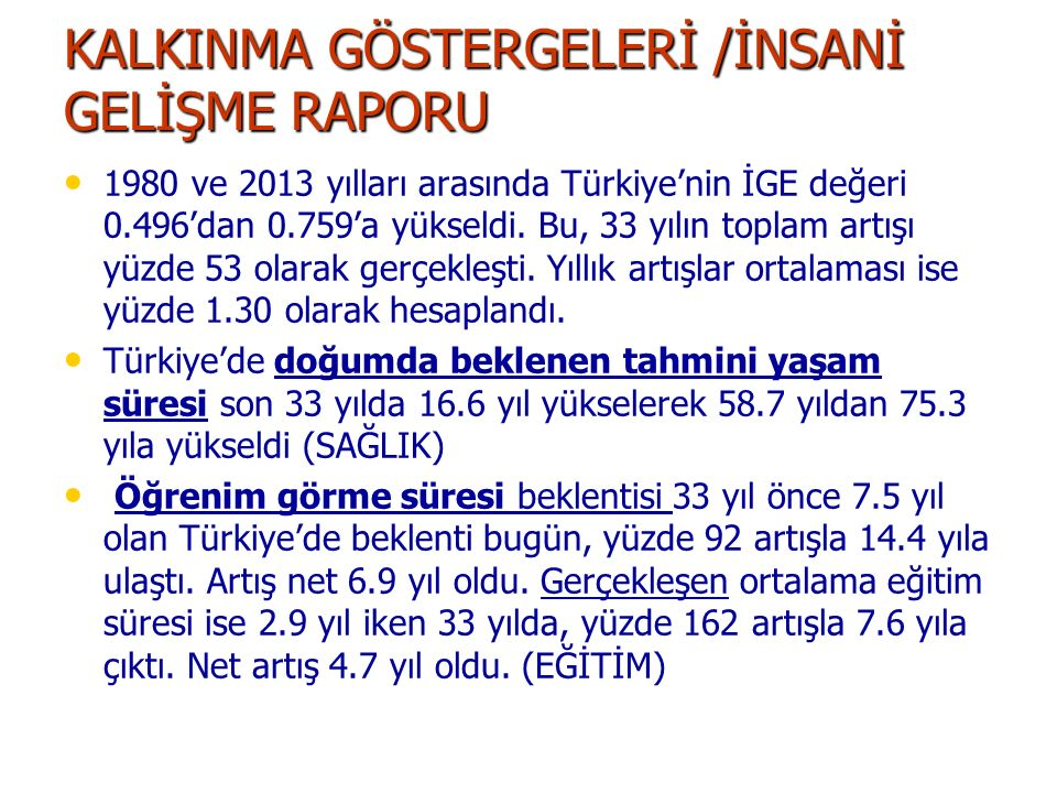 KALKINMA GÖSTERGELERİ /İNSANİ GELİŞME RAPORU 1980 ve 2013 yılları arasında Türkiye'nin İGE değeri 0.496'dan 0.759'a yükseldi. Bu, 33 yılın toplam artı