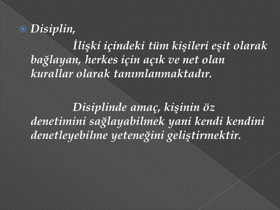 Disiplin, İlişki içindeki tüm kişileri eşit olarak bağlayan, herkes için açık ve net olan kurallar olarak tanımlanmaktadır.