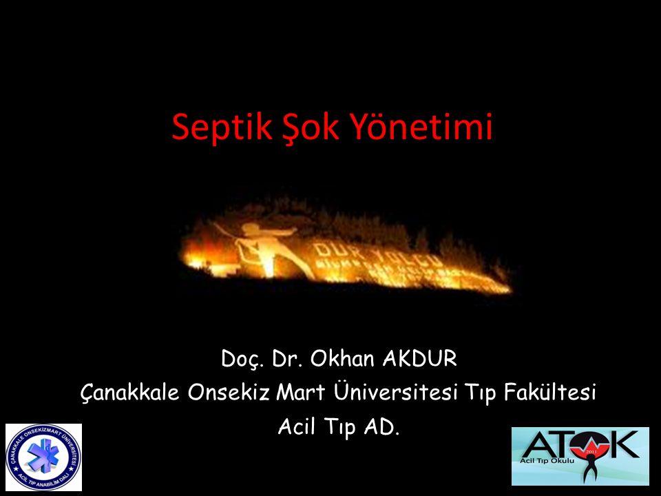 Septik Şok Yönetimi Doç. Dr. Okhan AKDUR Çanakkale Onsekiz Mart Üniversitesi Tıp Fakültesi Acil Tıp AD.