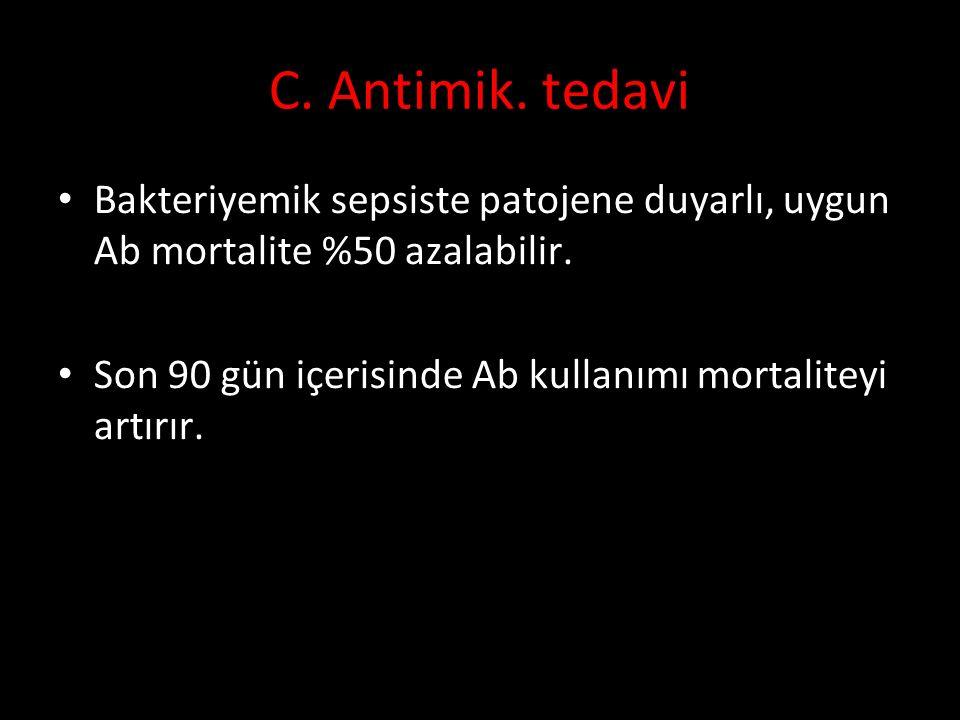 C. Antimik. tedavi Bakteriyemik sepsiste patojene duyarlı, uygun Ab mortalite %50 azalabilir. Son 90 gün içerisinde Ab kullanımı mortaliteyi artırır.