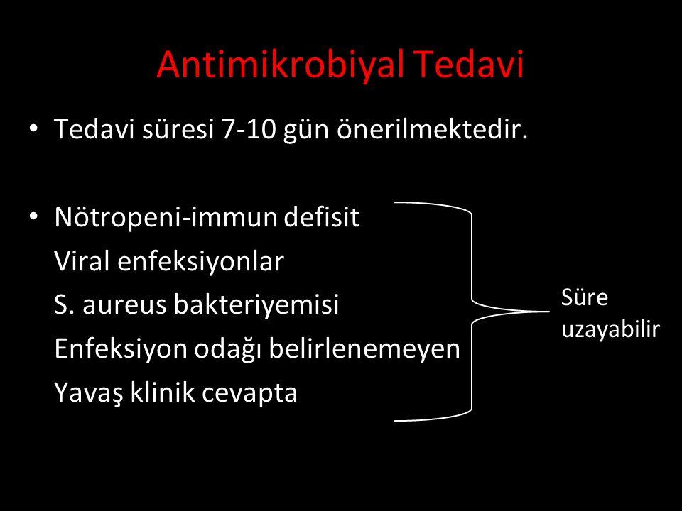 Tedavi süresi 7-10 gün önerilmektedir.Nötropeni-immun defisit Viral enfeksiyonlar S.