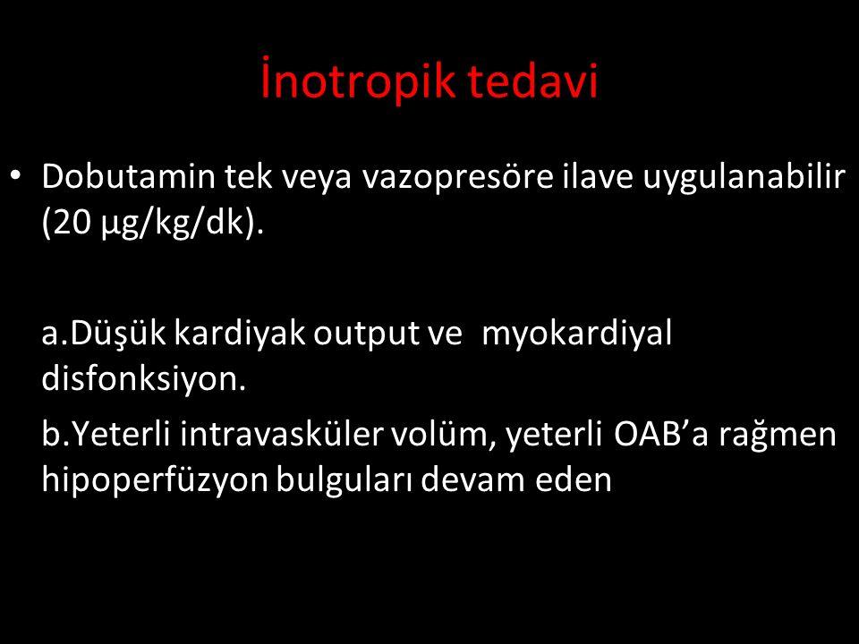 İnotropik tedavi Dobutamin tek veya vazopresöre ilave uygulanabilir (20 μg/kg/dk). a.Düşük kardiyak output ve myokardiyal disfonksiyon. b.Yeterli intr