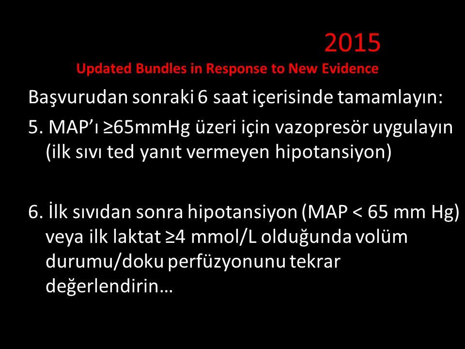 Başvurudan sonraki 6 saat içerisinde tamamlayın: 5. MAP'ı ≥65mmHg üzeri için vazopresör uygulayın (ilk sıvı ted yanıt vermeyen hipotansiyon) 6. İlk sı
