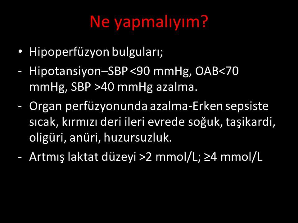 Hipoperfüzyon bulguları; -Hipotansiyon–SBP 40 mmHg azalma. -Organ perfüzyonunda azalma-Erken sepsiste sıcak, kırmızı deri ileri evrede soğuk, taşikard