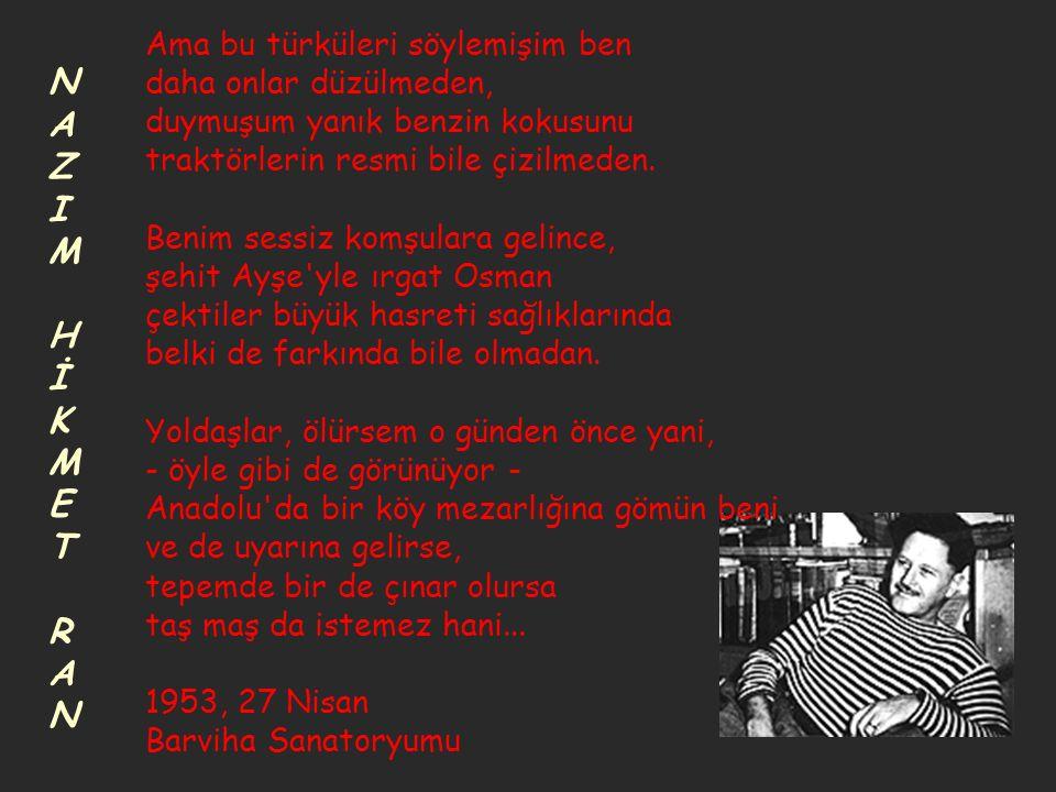 NAZIM HİKMET RANNAZIM HİKMET RAN VASİYET Yoldaşlar, nasip olmazsa görmek o günü, ölürsem kurtuluştan önce yani, alıp götürün Anadolu'da bir köy mezarl