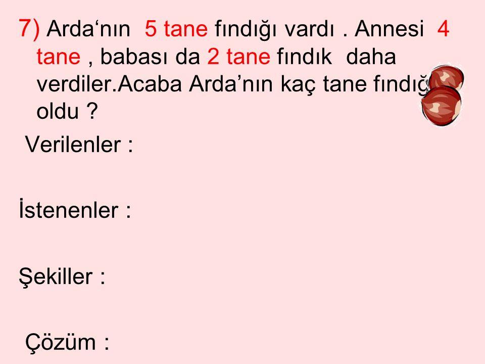 7) Arda'nın 5 tane fındığı vardı.