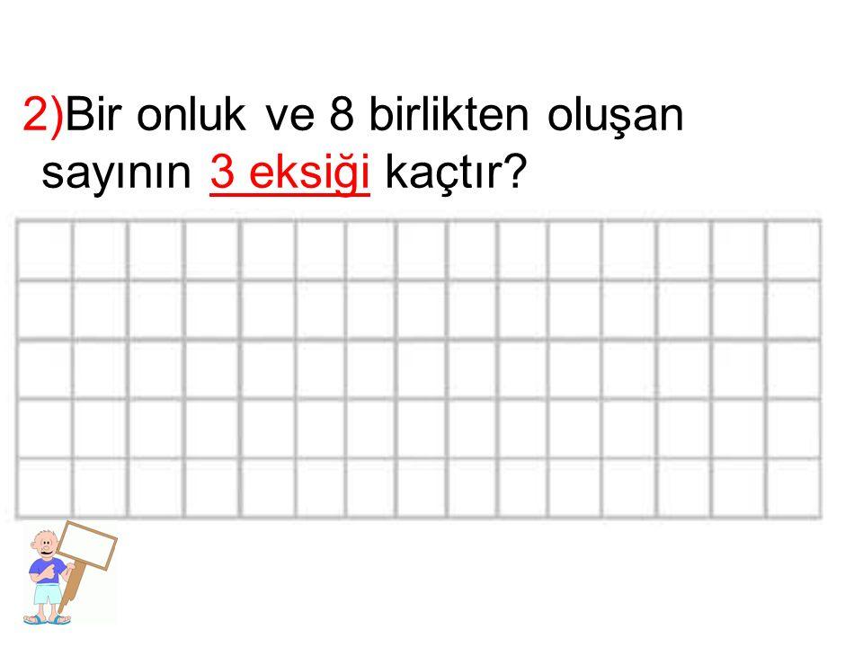 2)Bir onluk ve 8 birlikten oluşan sayının 3 eksiği kaçtır?