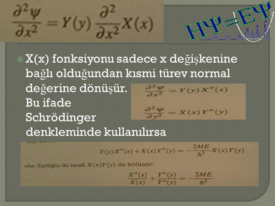  X(x) fonksiyonu sadece x de ğ i ş kenine ba ğ lı oldu ğ undan kısmi türev normal de ğ erine dönü ş ür.