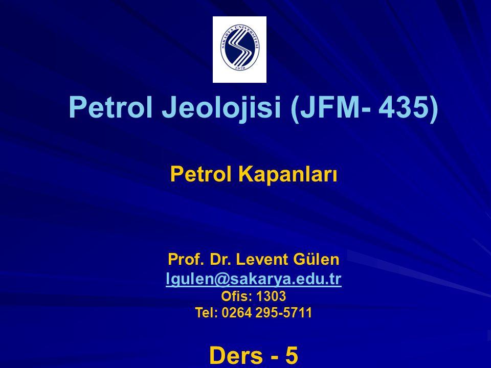 Petrol Jeolojisi (JFM- 435) Petrol Kapanları Prof.