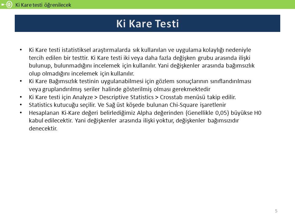 Ki Kare testi öğrenilecek 5 Ki Kare testi istatistiksel araştırmalarda sık kullanılan ve uygulama kolaylığı nedeniyle tercih edilen bir testtir.