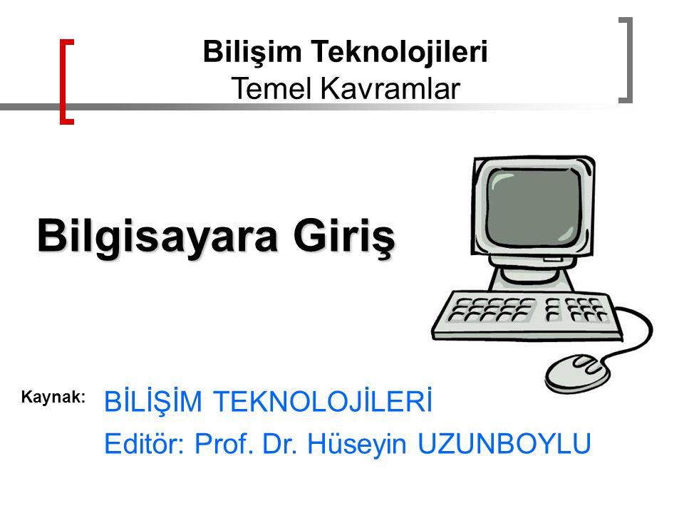 Kaynak: BİLİŞİM TEKNOLOJİLERİ Editör: Prof. Dr. Hüseyin UZUNBOYLU Bilişim Teknolojileri Temel Kavramlar Bilgisayara Giriş