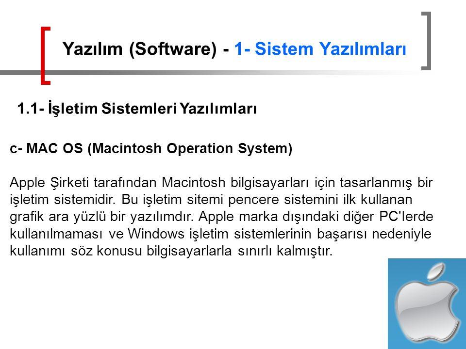 c- MAC OS (Macintosh Operation System) Apple Şirketi tarafından Macintosh bilgisayarları için tasarlanmış bir işletim sistemidir. Bu işletim sitemi pe