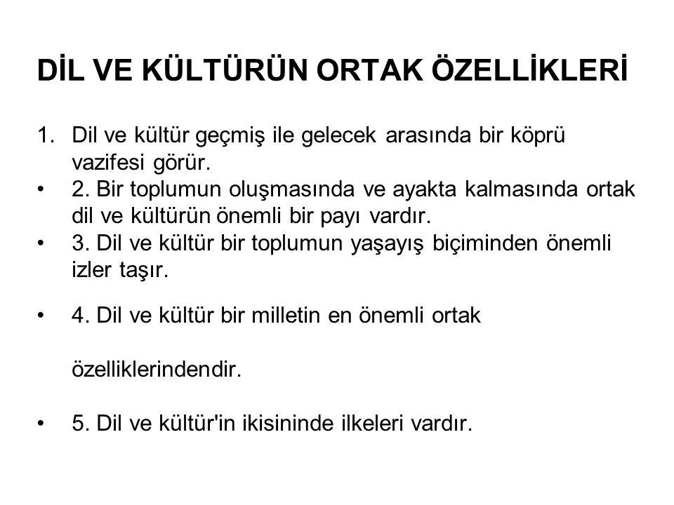 DİL VE KÜLTÜRÜN ORTAK ÖZELLİKLERİ 1.