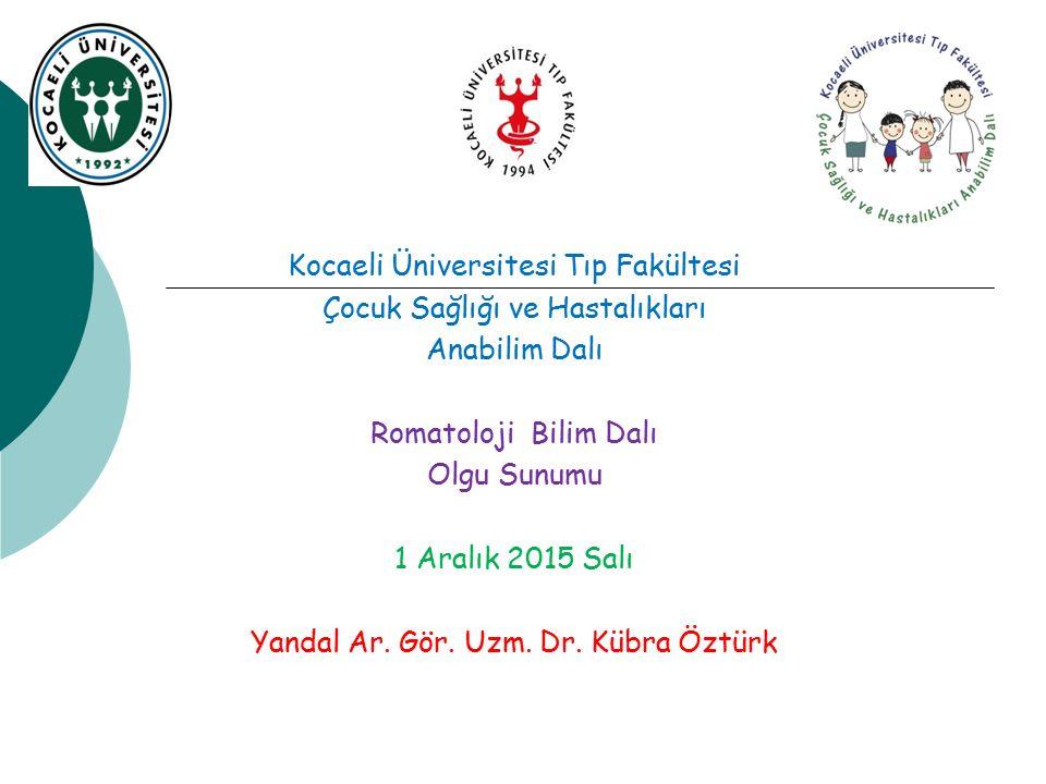 Kocaeli Üniversitesi Tıp Fakültesi Çocuk Sağlığı ve Hastalıkları Anabilim Dalı Romatoloji Bilim Dalı Olgu Sunumu 1 Aralık 2015 Salı Yandal Ar.