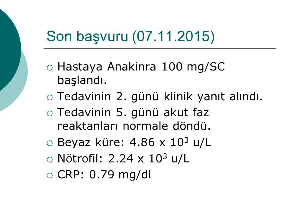 Son başvuru (07.11.2015)  Hastaya Anakinra 100 mg/SC başlandı.