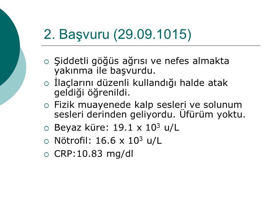 2.Başvuru (29.09.1015)  Şiddetli göğüs ağrısı ve nefes almakta yakınma ile başvurdu.