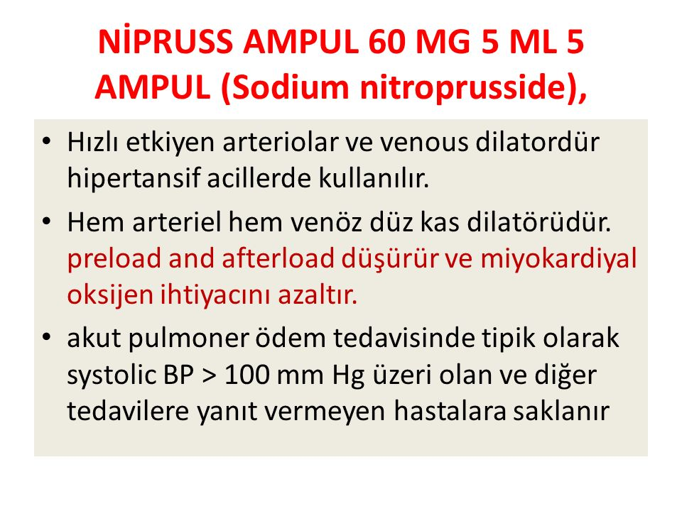 NİPRUSS AMPUL 60 MG 5 ML 5 AMPUL (Sodium nitroprusside), Hızlı etkiyen arteriolar ve venous dilatordür hipertansif acillerde kullanılır.