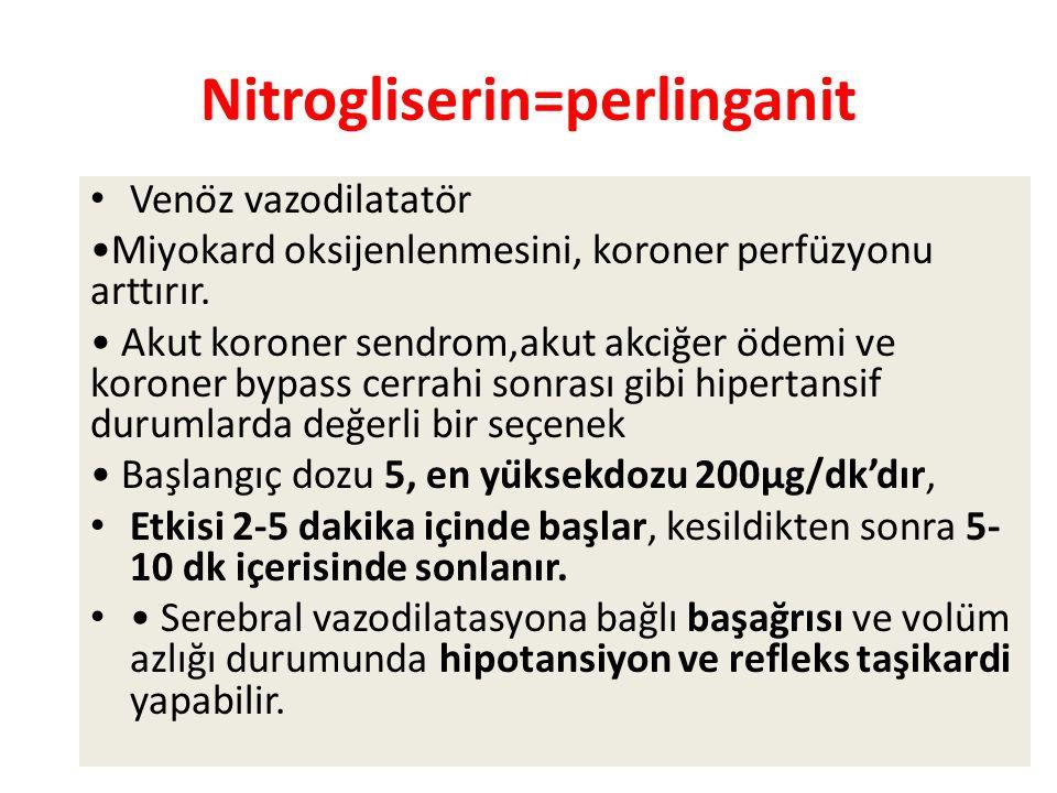 Nitrogliserin=perlinganit Venöz vazodilatatör Miyokard oksijenlenmesini, koroner perfüzyonu arttırır.