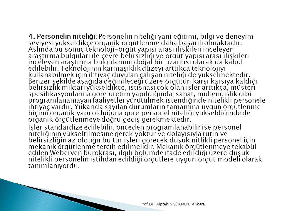 4. Personelin niteliği: Personelin niteliği yani eğitimi, bilgi ve deneyim seviyesi yükseldikçe organik örgütlenme daha başarılı olmaktadır. Aslında b