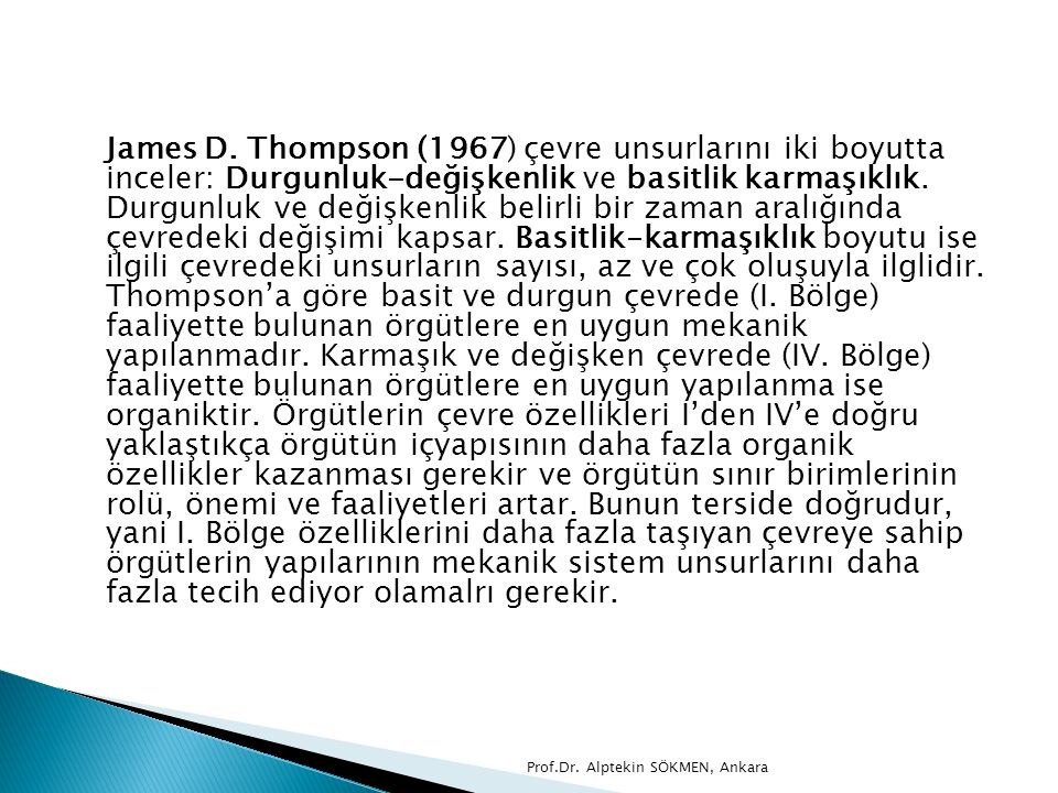 James D. Thompson (1967) çevre unsurlarını iki boyutta inceler: Durgunluk-değişkenlik ve basitlik karmaşıklık. Durgunluk ve değişkenlik belirli bir za