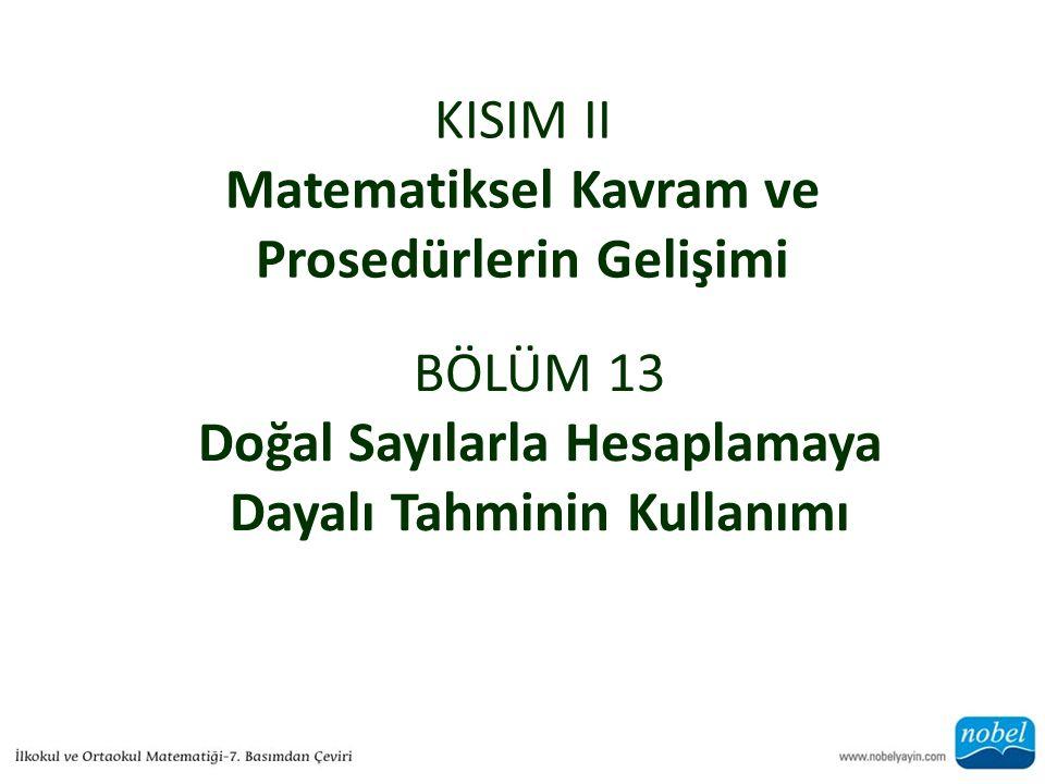 KISIM II Matematiksel Kavram ve Prosedürlerin Gelişimi BÖLÜM 13 Doğal Sayılarla Hesaplamaya Dayalı Tahminin Kullanımı