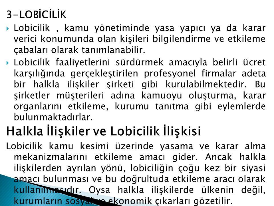 3-LOBİCİLİK  Lobicilik, kamu yönetiminde yasa yapıcı ya da karar verici konumunda olan kişileri bilgilendirme ve etkileme çabaları olarak tanımlanabi