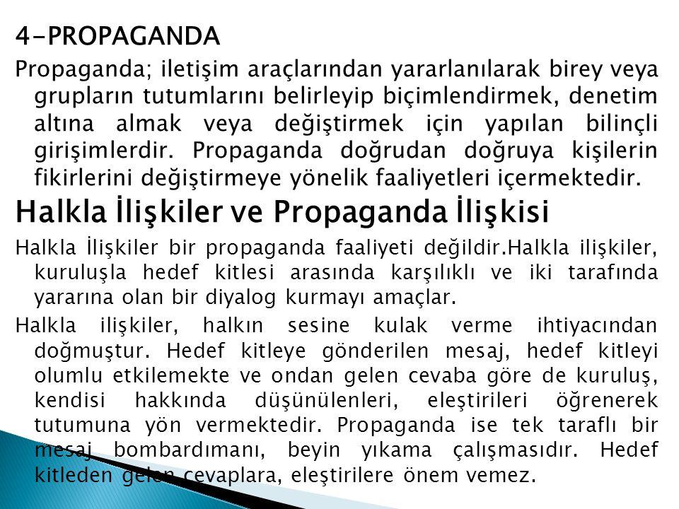 4-PROPAGANDA Propaganda; iletişim araçlarından yararlanılarak birey veya grupların tutumlarını belirleyip biçimlendirmek, denetim altına almak veya de