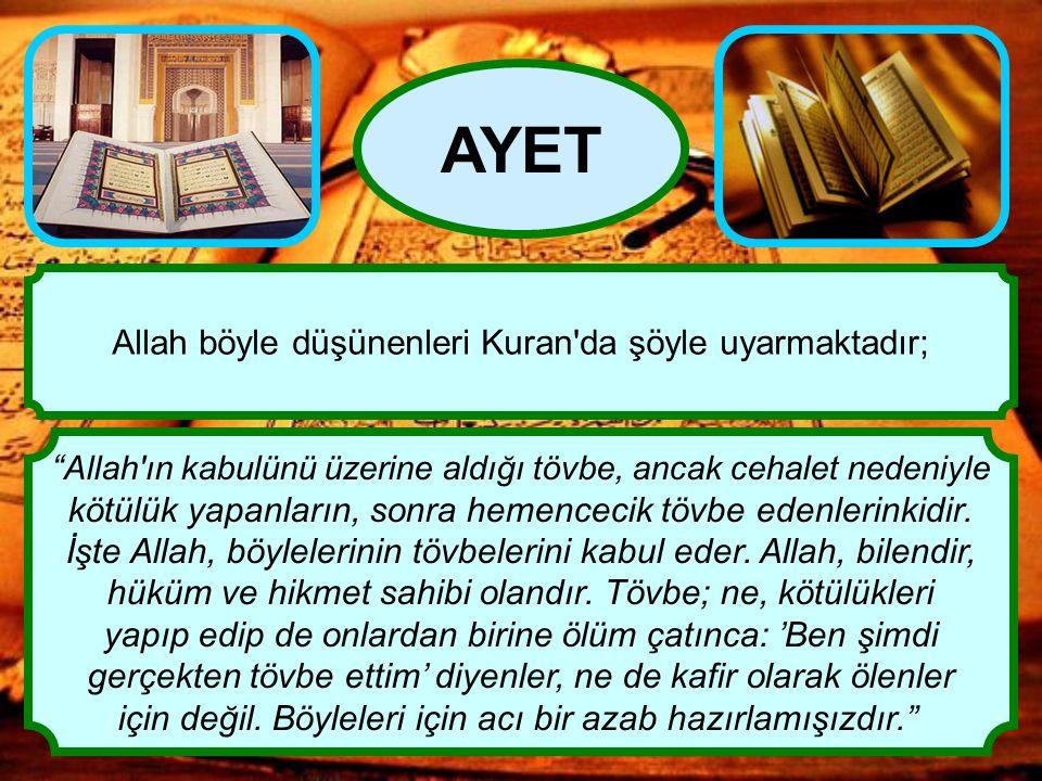 """"""" Allah'ın kabulünü üzerine aldığı tövbe, ancak cehalet nedeniyle kötülük yapanların, sonra hemencecik tövbe edenlerinkidir. İşte Allah, böylelerinin"""