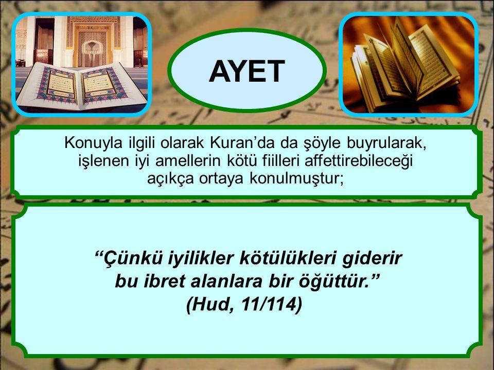 """""""Çünkü iyilikler kötülükleri giderir bu ibret alanlara bir öğüttür."""" (Hud, 11/114) AYET İşlediği günahtan tövbe eden kişi, eski günahlarını tümüyle yo"""