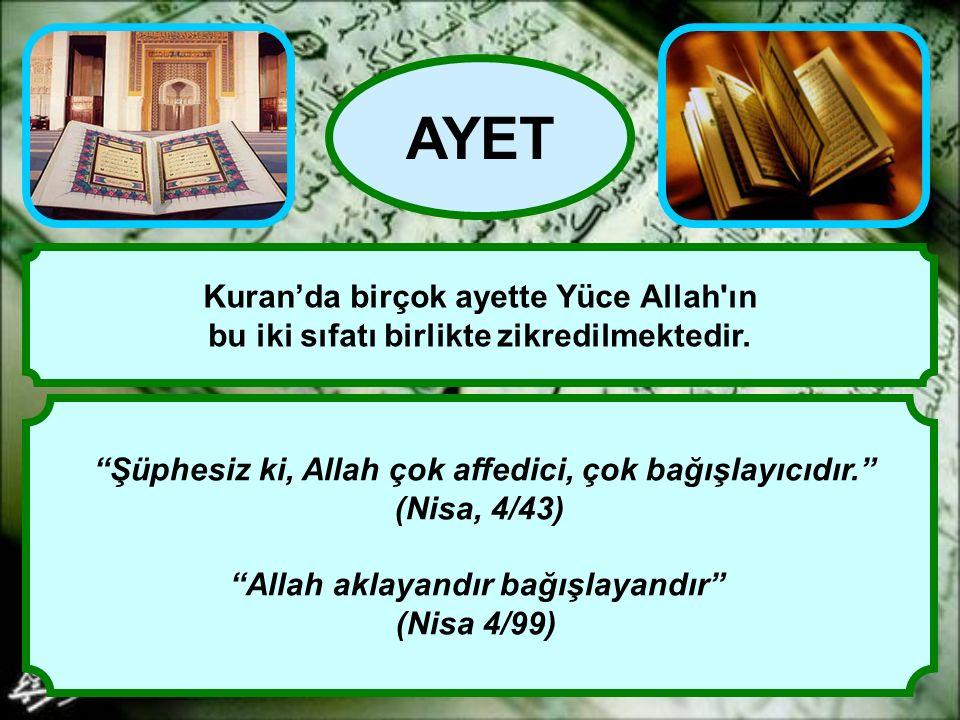 """""""Şüphesiz ki, Allah çok affedici, çok bağışlayıcıdır."""" (Nisa, 4/43) """"Allah aklayandır bağışlayandır"""" (Nisa 4/99) AYET Kuran'da birçok ayette Yüce Alla"""