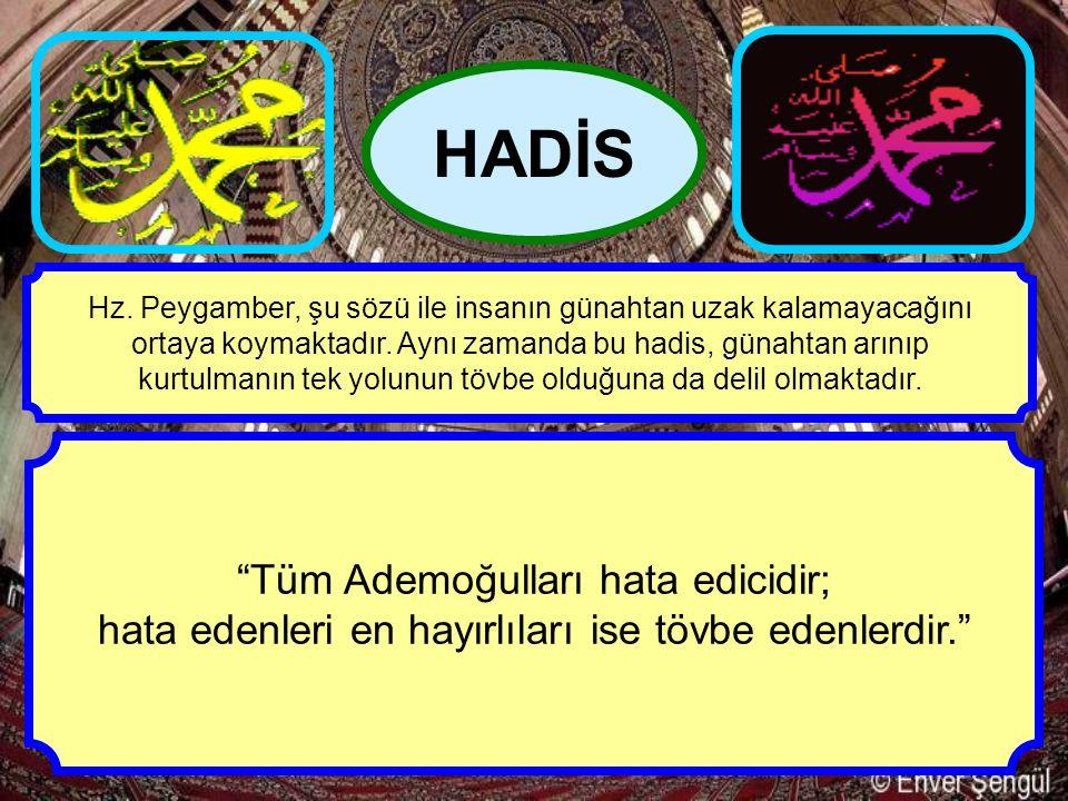 """""""Tüm Ademoğulları hata edicidir; hata edenleri en hayırlıları ise tövbe edenlerdir."""" HADİS Hz. Peygamber, şu sözü ile insanın günahtan uzak kalamayaca"""
