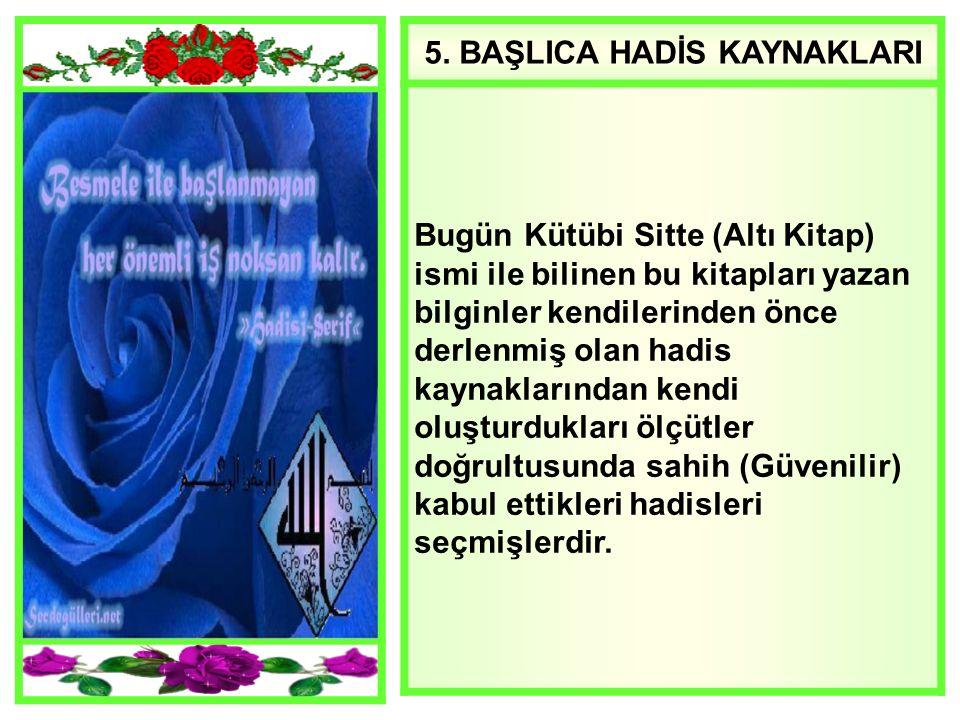 Kitabın adıYazarın adı Doğum Yeri ve Tarihi Ölüm Yeri ve Tarihi Önemi Sahihi Buhari Muhammet Bin İsmail Buhara m.816 Semerkant m.878 En güvenilir olarak kabul edilen hadis kitabıdır.