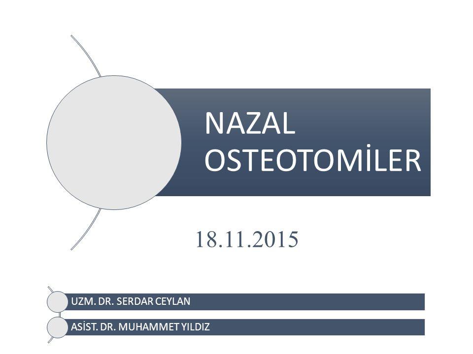 NAZAL OSTEOTOMİLER UZM. DR. SERDAR CEYLAN ASİST. DR. MUHAMMET YILDIZ 18.11.2015